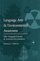 Language arts and environmental awareness : 100+ integrated books and activities for children