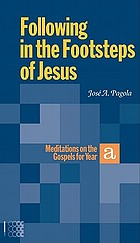 Following in the footsteps of Jesus : meditations on the Gospels for year A