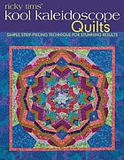 Ricky Tims' kool kaleidoscope quilts : simple strip-piecing technique for stunning results.