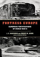 Fortress Europe : European fortifications of World War II
