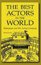 The best actors in the world : Shakespeare and his acting company