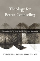 Theology for better counseling : Trinitarian reflections for healing and formation