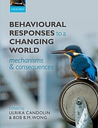 Behavioural responses to a changing world : mechanisms and consequences