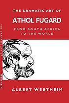 The dramatic art of Athol Fugard : from South Africa to the world