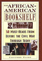 The African-American bookshelf : 50 must-reads from before the Civil War through today