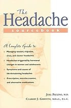 The headache sourcebook : the complete guide to managing tension, migraine, cluster, and other recurrent headaches in adults, adolescents, and children
