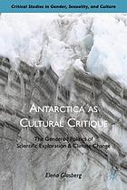 Antarctica as cultural critique : the gendered politics of scientific exploration and climate change