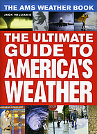 The AMS weather book : the ultimate guide to America's weather