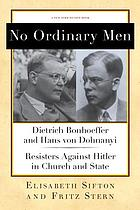 No ordinary men : Dietrich Bonhoeffer and Hans von Dohnanyi, resisters against Hitler in church and state