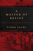 Matter of Belief, A : Christian Conversion and Healing in Northeast India.