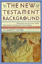 The New Testament background : writings from ancient Greece and the Roman Empire that illuminate Christian origins