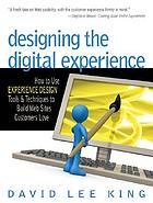Designing the digital experience : how to use experience design tools and techniques to build Websites customers love