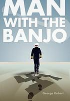 Man with the banjo : a novel