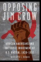 Opposing Jim Crow : African Americans and the Soviet Indictment of U.S. Racism, 1928-1937.