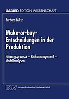 Make-or-buy-Entscheidungen in der Produktion : Führungsprozesse - Risikomanagement - Modellanalysen