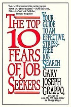 The top 10 fears of job seekers : your guide to an effective, stress-free job search