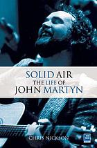 Solid air : the life of John Martyn