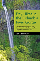 Day hikes in the Columbia River Gorge : hiking loops, high points, and waterfalls of the Columbia River Gorge National Scenic Area