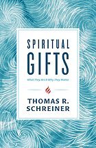 Spiritual gifts : what they are & why they matter