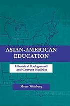 Asian-American education : historical background and current realities