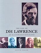 The life of D.H. Lawrence : an illustrated biography