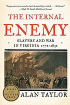 The internal enemy : slavery and war in Virginia, 1772-1832