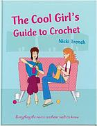The cool girl's guide to crochet : Everything the novice crocheter needs to know