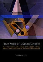 Four ages of understanding : the first postmodern survey of philosophy from ancient times to the turn of the twenty-first century