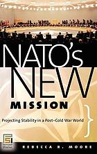 NATO's new mission : projecting stability in a post-Cold War world