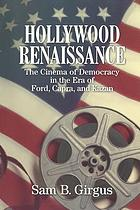 Hollywood renaissance : the cinema of democracy in the era of Ford, Capra, and Kazan