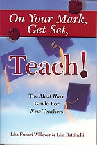 On your mark, get set, teach! : the must have guide for new teachers