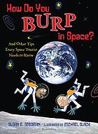 How do you burp in space? : and other tips every space tourist needs to know