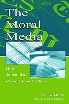 The moral media : how journalists reason about ethics
