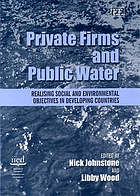 Private firms and public water : realising social and environmental objectives in developing countries