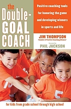 The double-goal coach : positive coaching tools for honoring the game and developing winners in sports and life