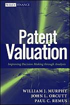 Patent valuation : improving decision making through analysis