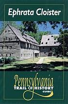 Ephrata Cloister : Pennsylvania trail of history guide