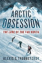Arctic obsession : the lure of the far north