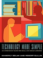 Technology made simple : an improvement guide for small and medium libraries