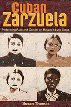 Cuban zarzuela : performing race and gender on Havana's lyric stage
