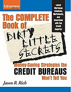 The complete book of dirty little secrets : money-saving strategies the credit bureaus won't tell you : latest mortgage solutions, worksheets, and interviews with top credit experts!