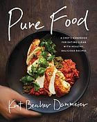 Pure food : a chef's handbook for eating clean, with healthy, delicious recipes