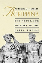 Agrippina : sex, power, and politics in the early Empire