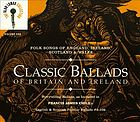 Classic ballads of Britain and Ireland : folk songs of England, Ireland, Scotland & Wales. Volume one.