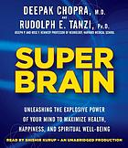 Super brain : unleashing the explosive power of your mind to maximize health, happiness, and spiritual well-being