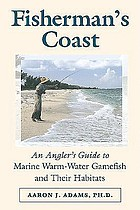 Fisherman's coast : an angler's guide to marine warm-water gamefish and their habitats