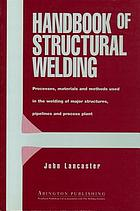Handbook of structural welding ; Processes, materials and methods used in the welding of major structures, pipelines and process plant
