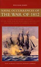 Naval occurrences of the War of 1812 : a full and correct account of the naval war between Great Britain and the United States of America, 1812-1815