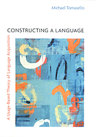 Constructing a language : a usage-based theory of language acquisition
