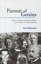 Pursuit of genius : Flexner, Einstein, and the early faculty at the Institute for Advanced Study